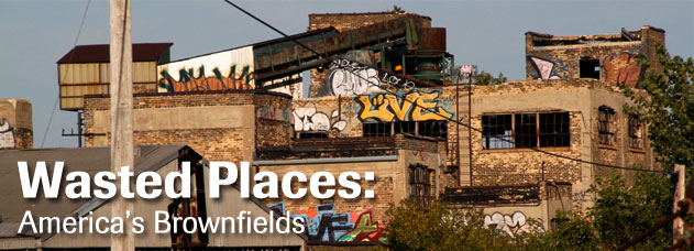 Wasted Places: America's Brownfields